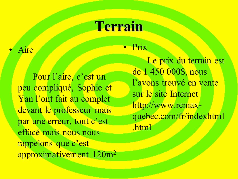TerrainPrix. Le prix du terrain est de 1 450 000$, nous l'avons trouvé en vente sur le site Internet http://www.remax-quebec.com/fr/indexhtml.html.