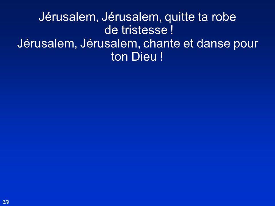 Jérusalem, Jérusalem, quitte ta robe de tristesse !