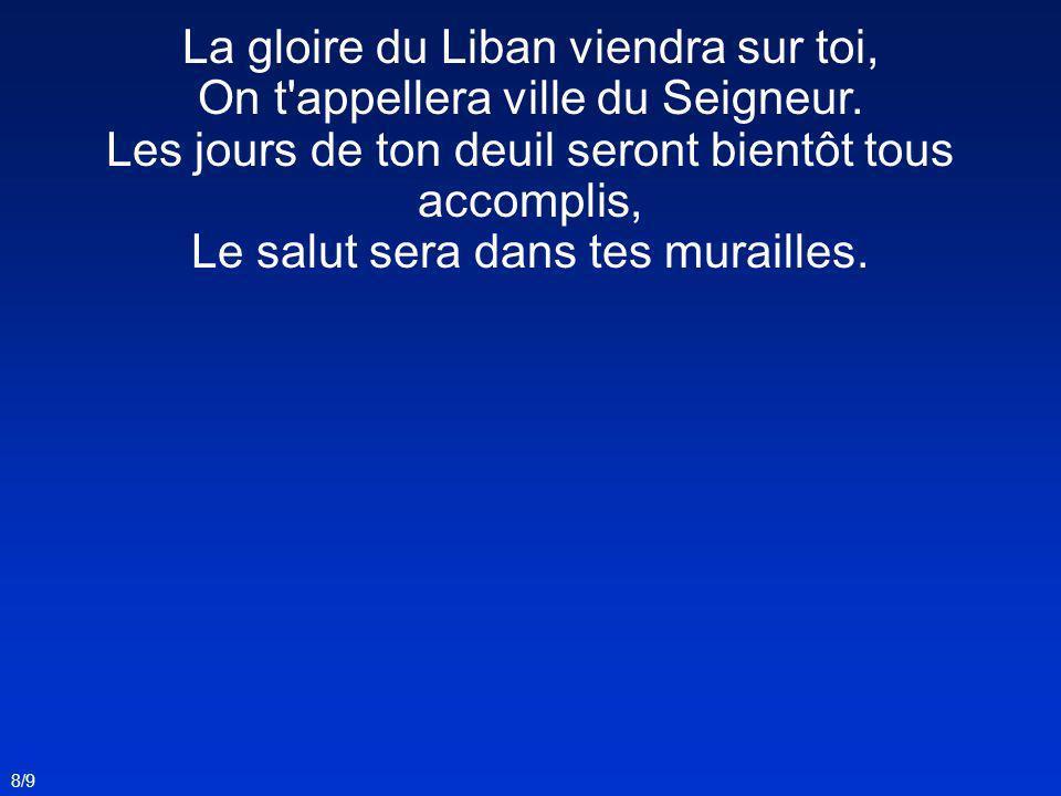 La gloire du Liban viendra sur toi, On t appellera ville du Seigneur.