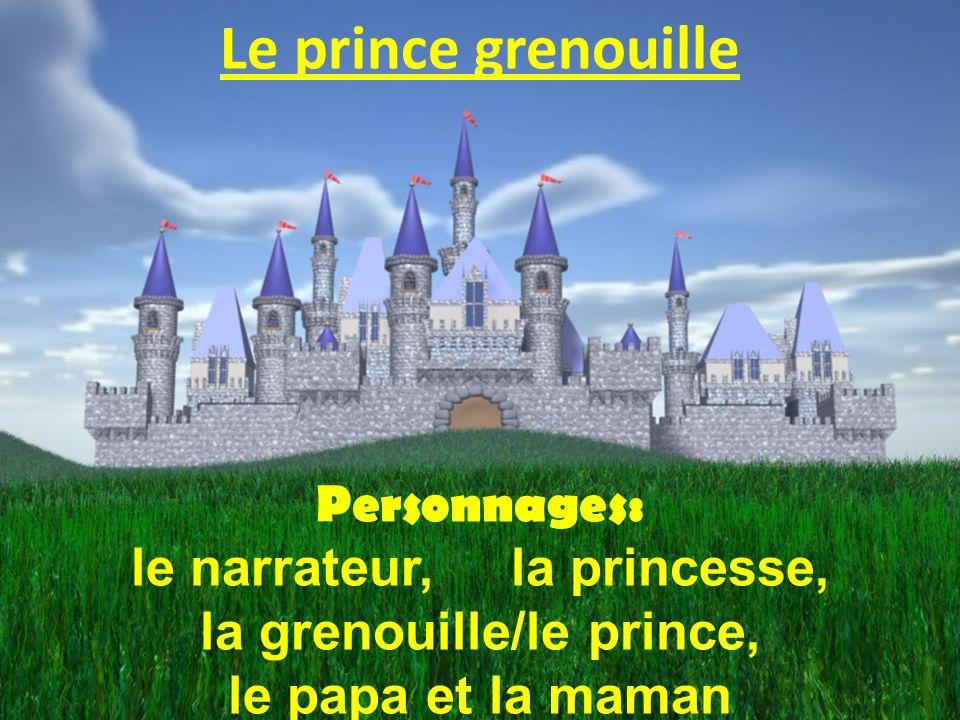 le narrateur, la princesse, la grenouille/le prince,