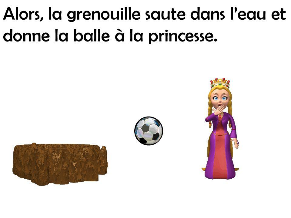 Alors, la grenouille saute dans l'eau et donne la balle à la princesse.