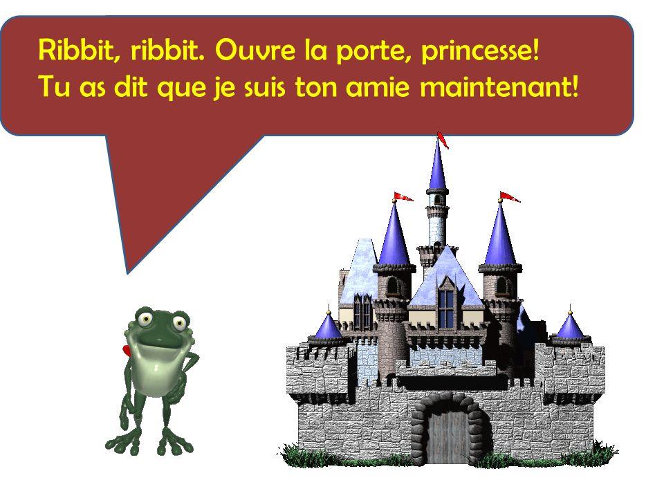 Ribbit, ribbit. Ouvre la porte, princesse!