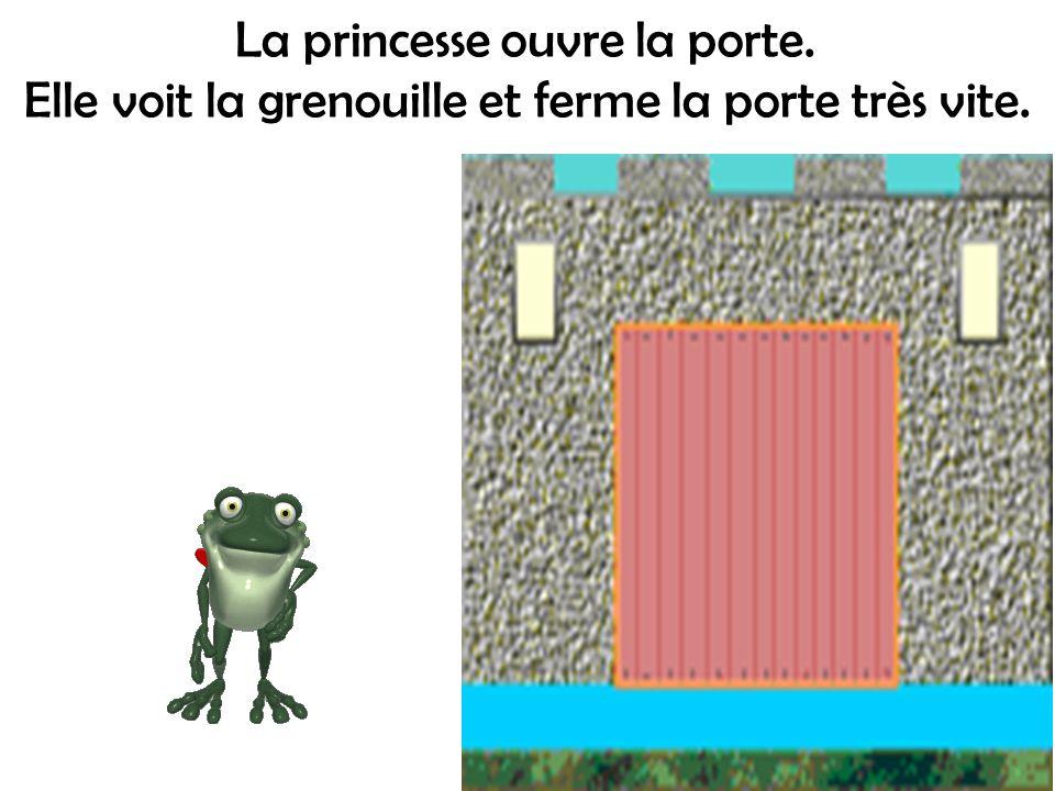 La princesse ouvre la porte.