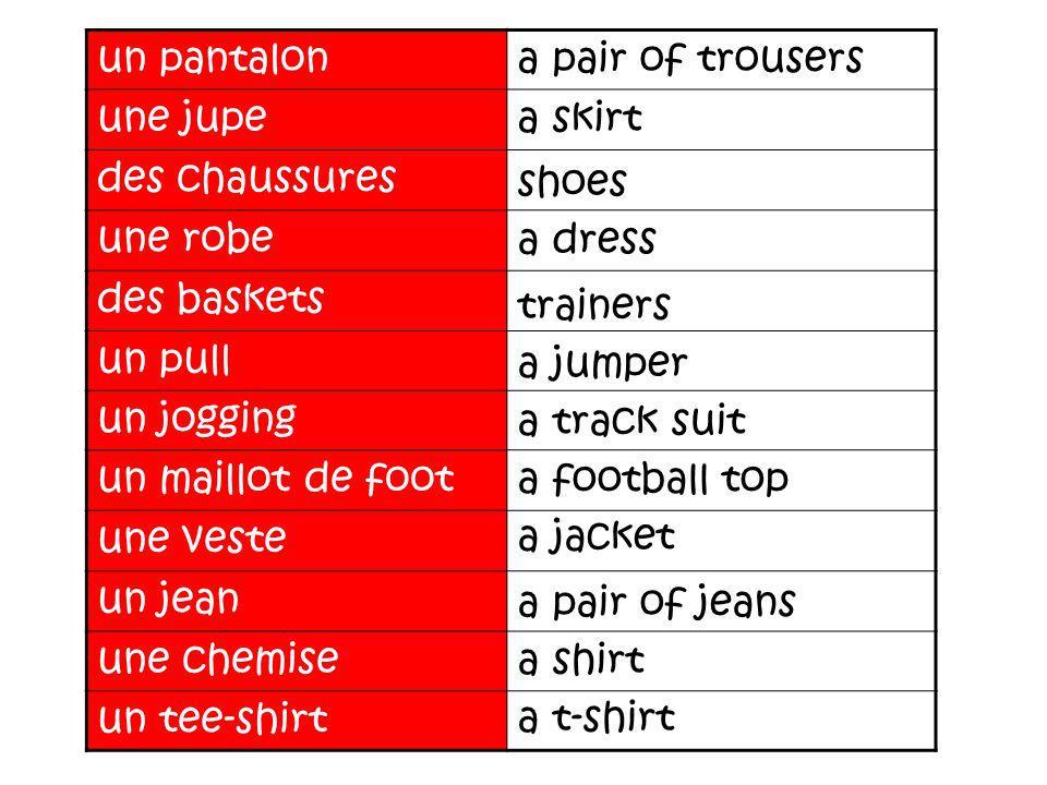 un pantalon a pair of trousers. une jupe. a skirt. des chaussures. une robe. des baskets. un pull.