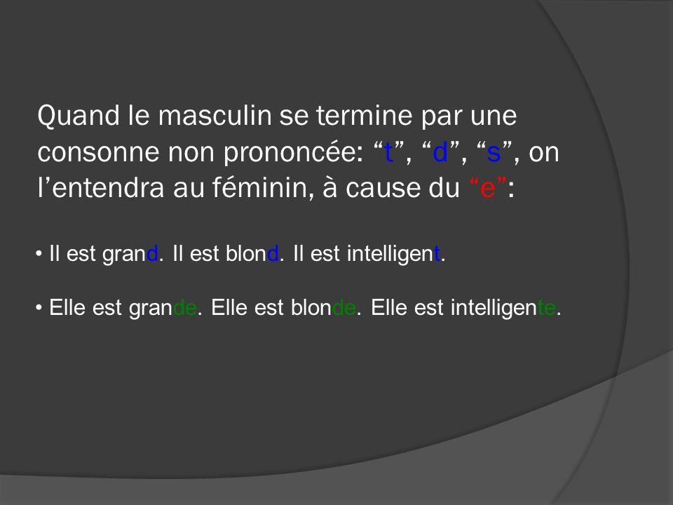 Quand le masculin se termine par une consonne non prononcée: t , d , s , on l'entendra au féminin, à cause du e :