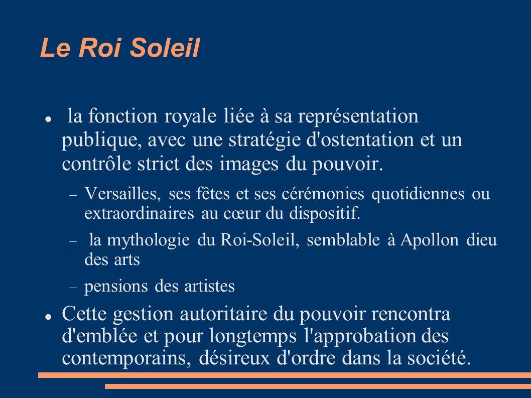 Le Roi Soleil la fonction royale liée à sa représentation publique, avec une stratégie d ostentation et un contrôle strict des images du pouvoir.