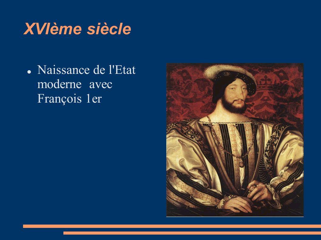 XVIème siècle Naissance de l Etat moderne avec François 1er