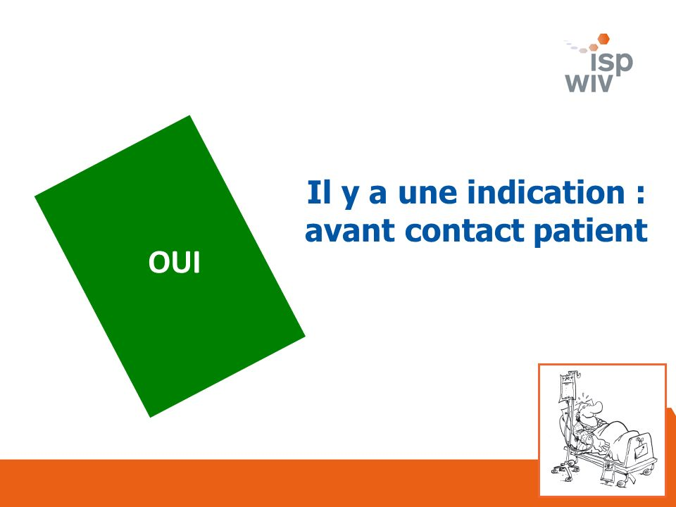 Il y a une indication : avant contact patient