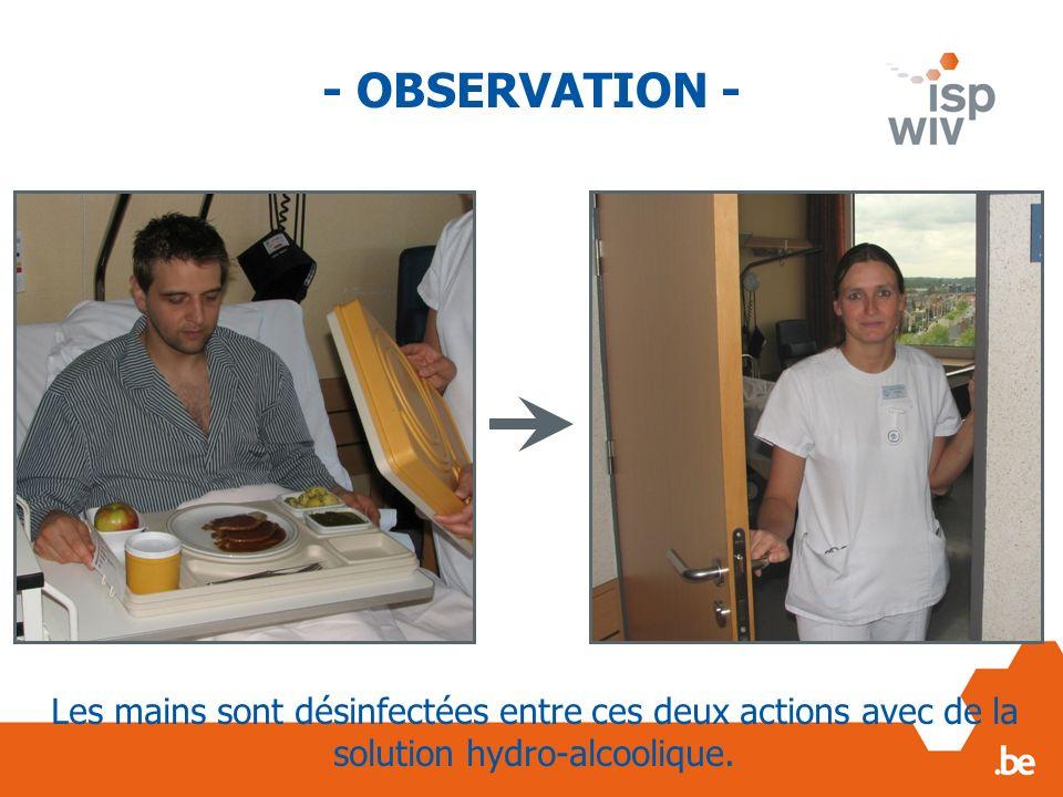 - OBSERVATION - Les mains sont désinfectées entre ces deux actions avec de la solution hydro-alcoolique.