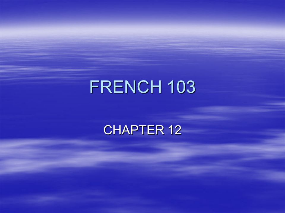 FRENCH 103 CHAPTER 12