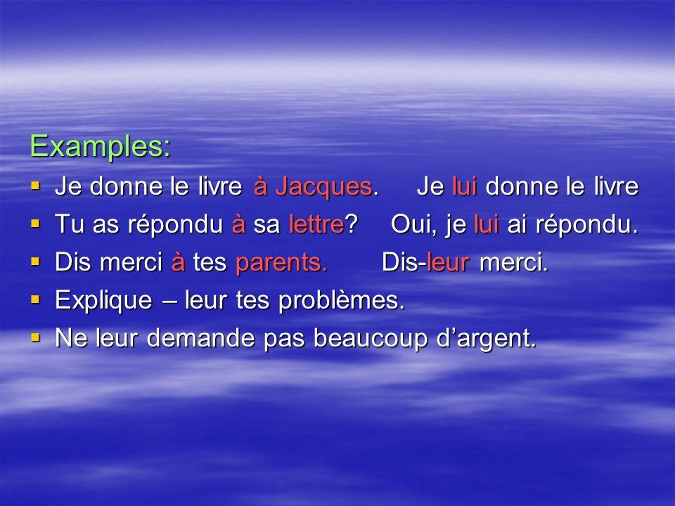 Examples: Je donne le livre à Jacques. Je lui donne le livre