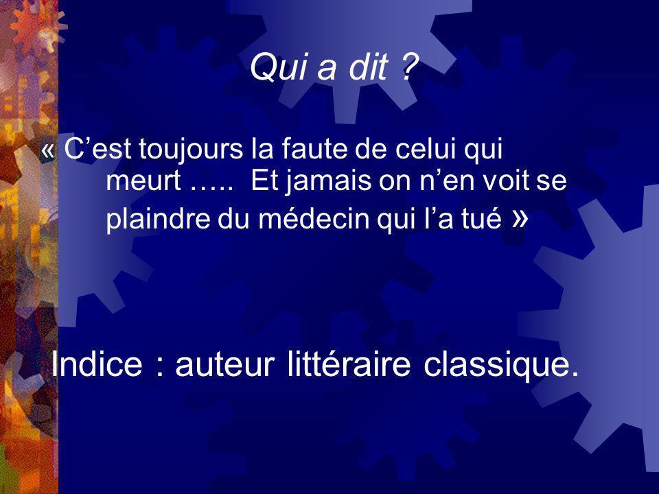 Qui a dit Indice : auteur littéraire classique.