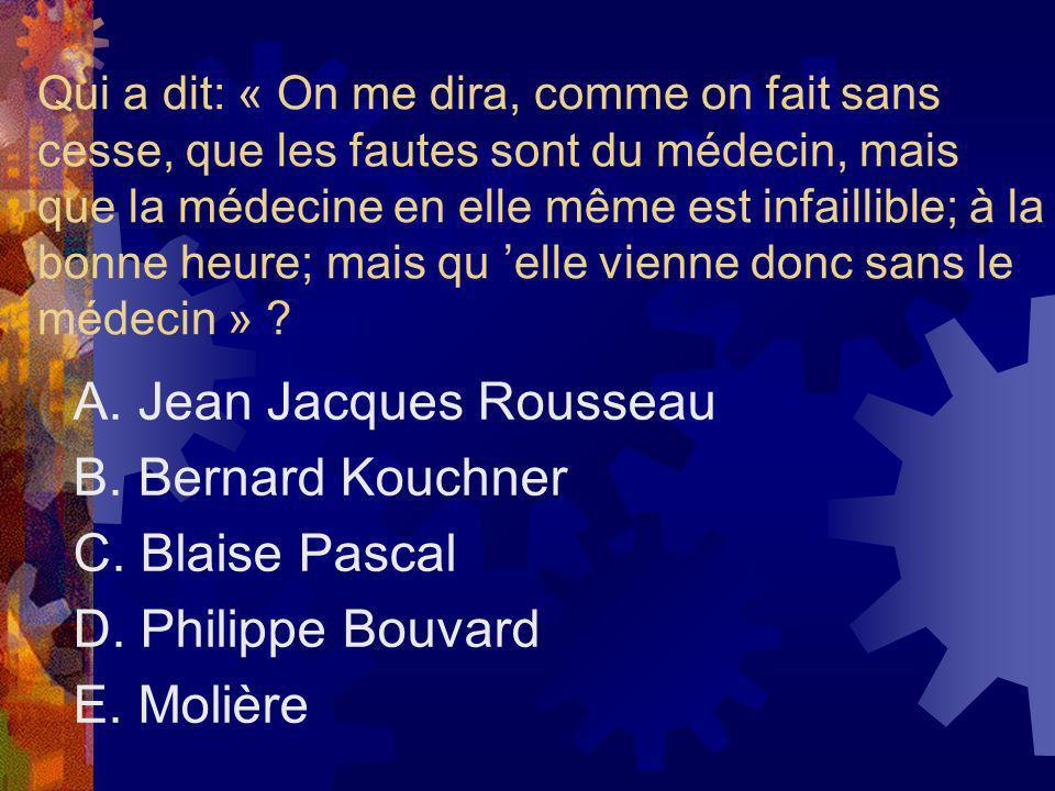 A. Jean Jacques Rousseau B. Bernard Kouchner C. Blaise Pascal