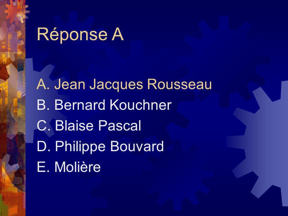 Réponse A A. Jean Jacques Rousseau B. Bernard Kouchner