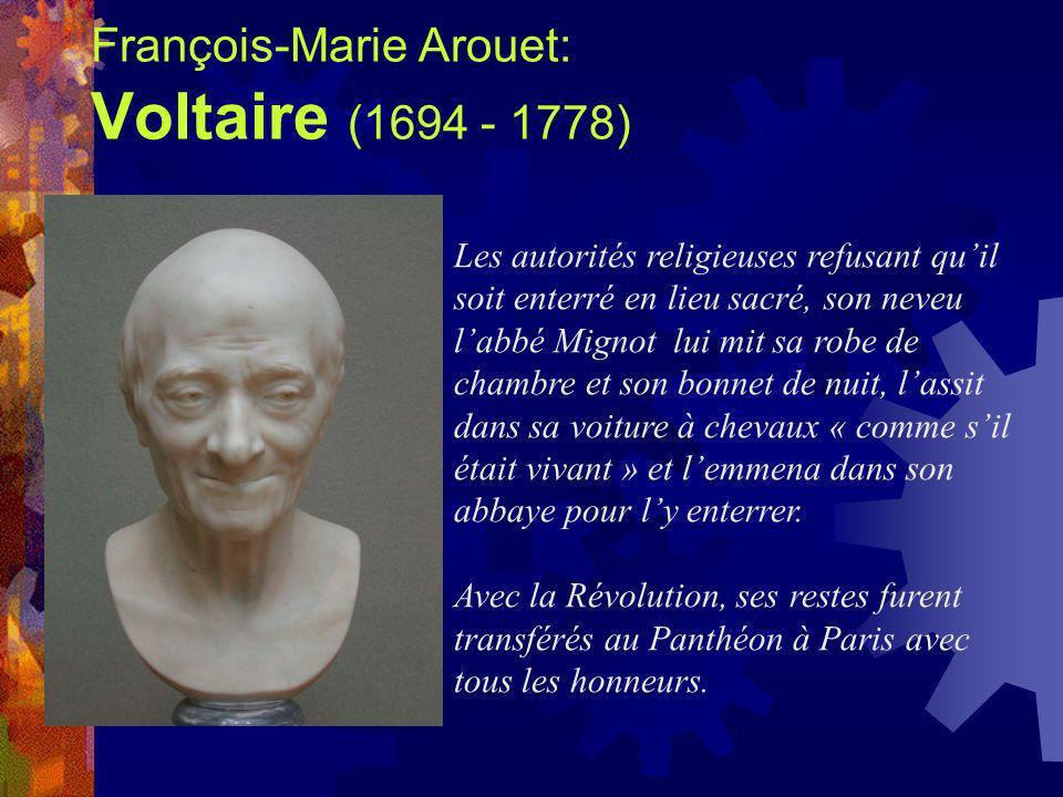 François-Marie Arouet: Voltaire (1694 - 1778)
