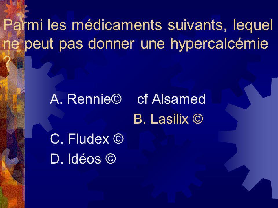 Parmi les médicaments suivants, lequel ne peut pas donner une hypercalcémie