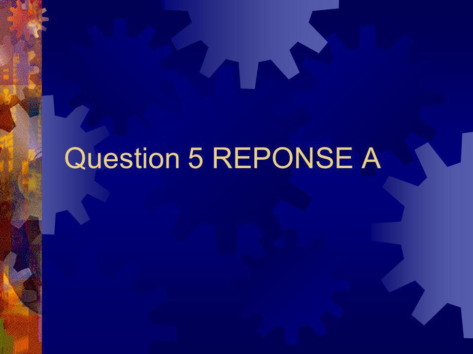 Question 5 REPONSE A
