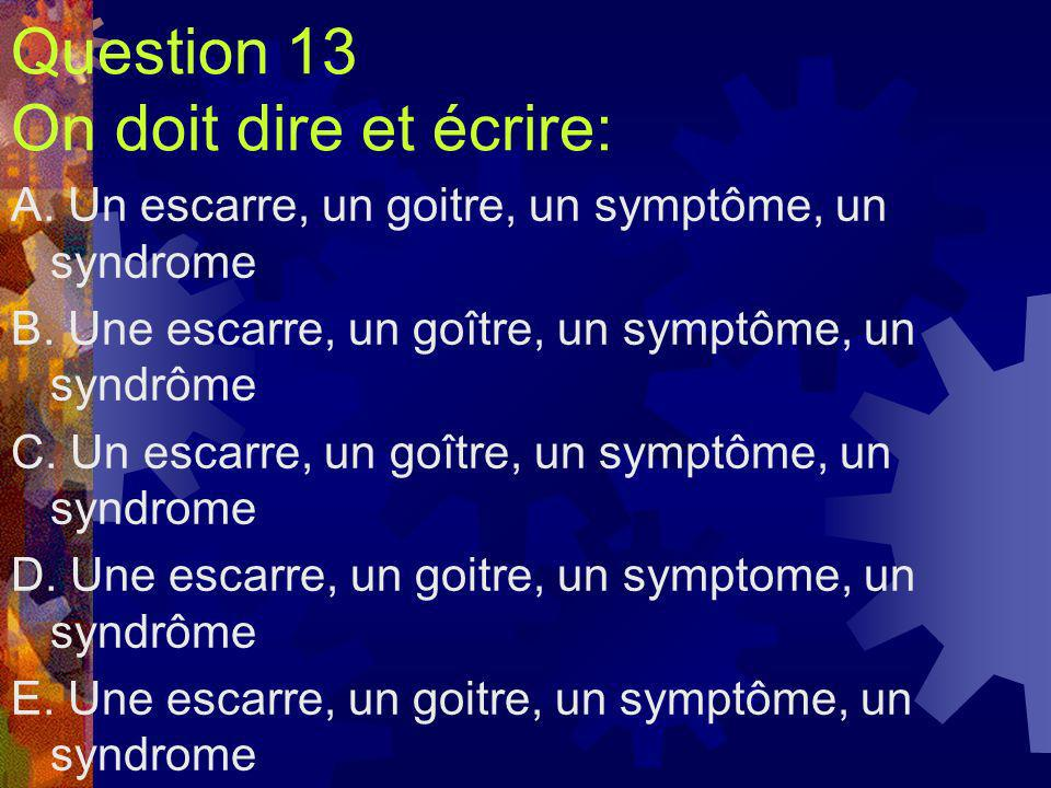 Question 13 On doit dire et écrire: