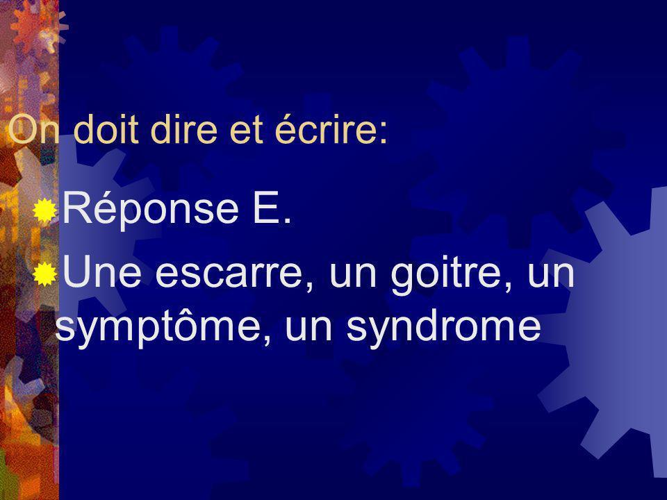 Une escarre, un goitre, un symptôme, un syndrome