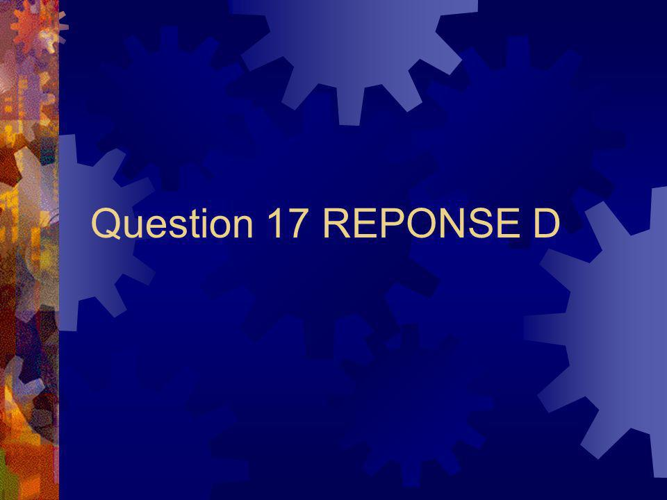 Question 17 REPONSE D