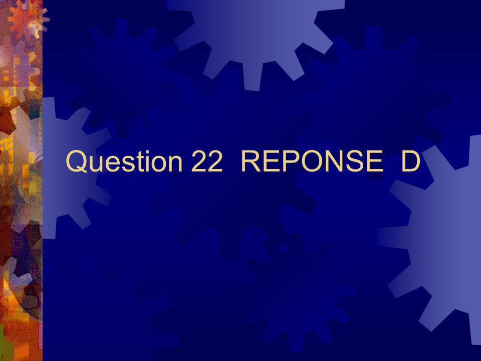 Question 22 REPONSE D