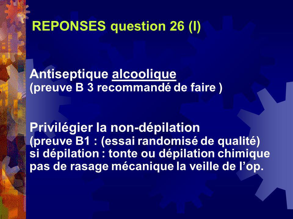 REPONSES question 26 (I) Antiseptique alcoolique