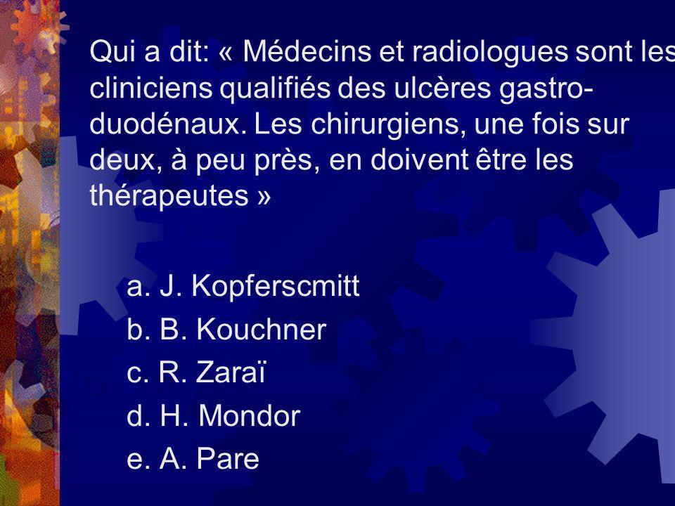 Qui a dit: « Médecins et radiologues sont les cliniciens qualifiés des ulcères gastro-duodénaux. Les chirurgiens, une fois sur deux, à peu près, en doivent être les thérapeutes »