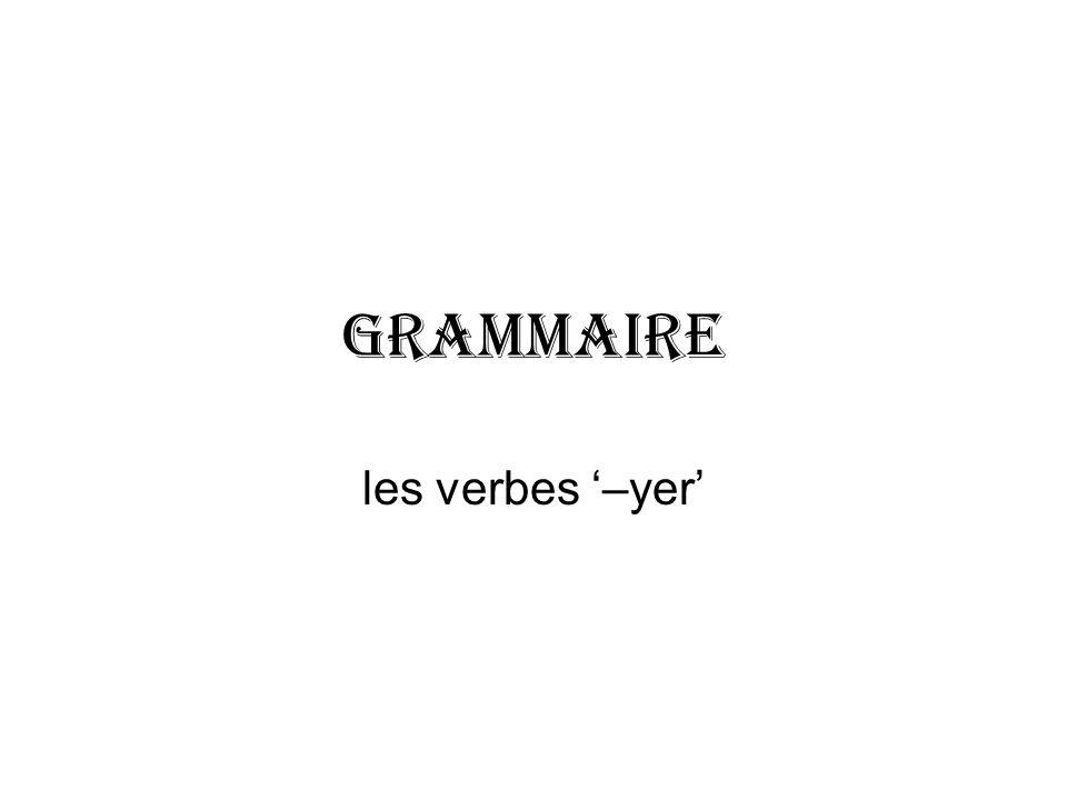 GRAMMAIRE les verbes '–yer'
