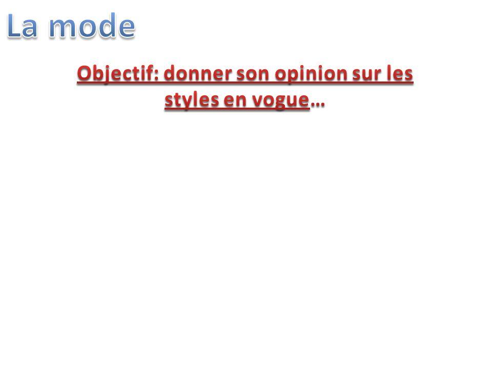 Objectif: donner son opinion sur les styles en vogue…