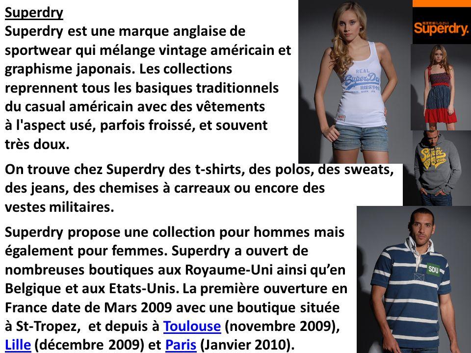 Superdry Superdry est une marque anglaise de. sportwear qui mélange vintage américain et. graphisme japonais. Les collections.