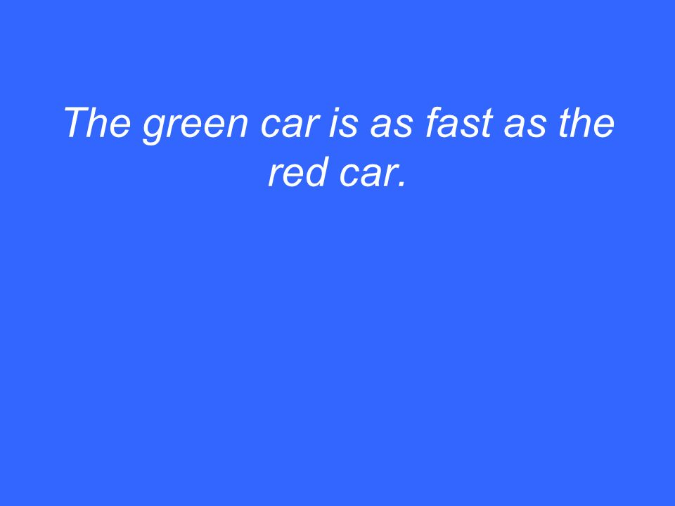 The green car is as fast as the red car.