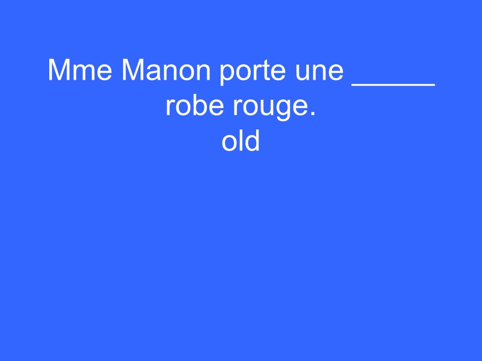 Mme Manon porte une _____ robe rouge. old