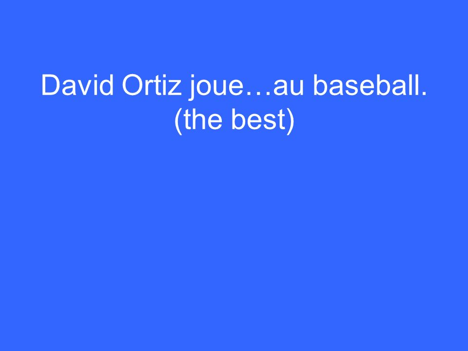 David Ortiz joue…au baseball. (the best)