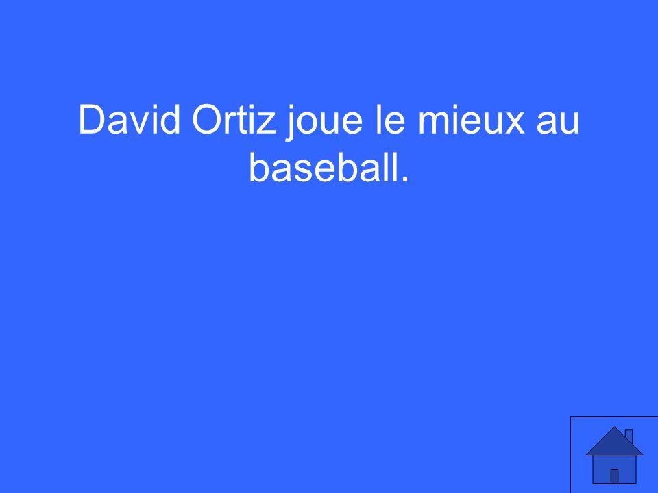 David Ortiz joue le mieux au baseball.