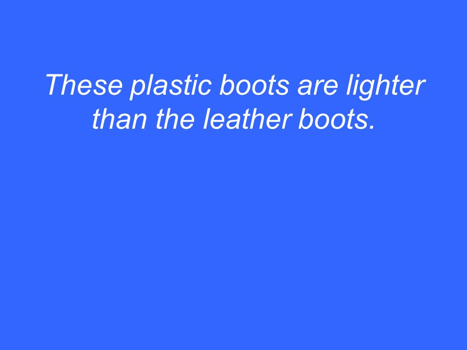 These plastic boots are lighter than the leather boots.