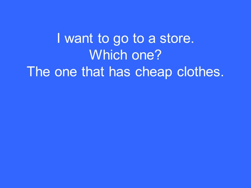 I want to go to a store. Which one The one that has cheap clothes.