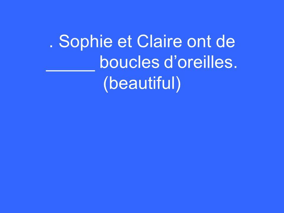 . Sophie et Claire ont de _____ boucles d'oreilles. (beautiful)