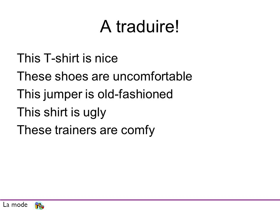 A traduire! This T-shirt is nice These shoes are uncomfortable