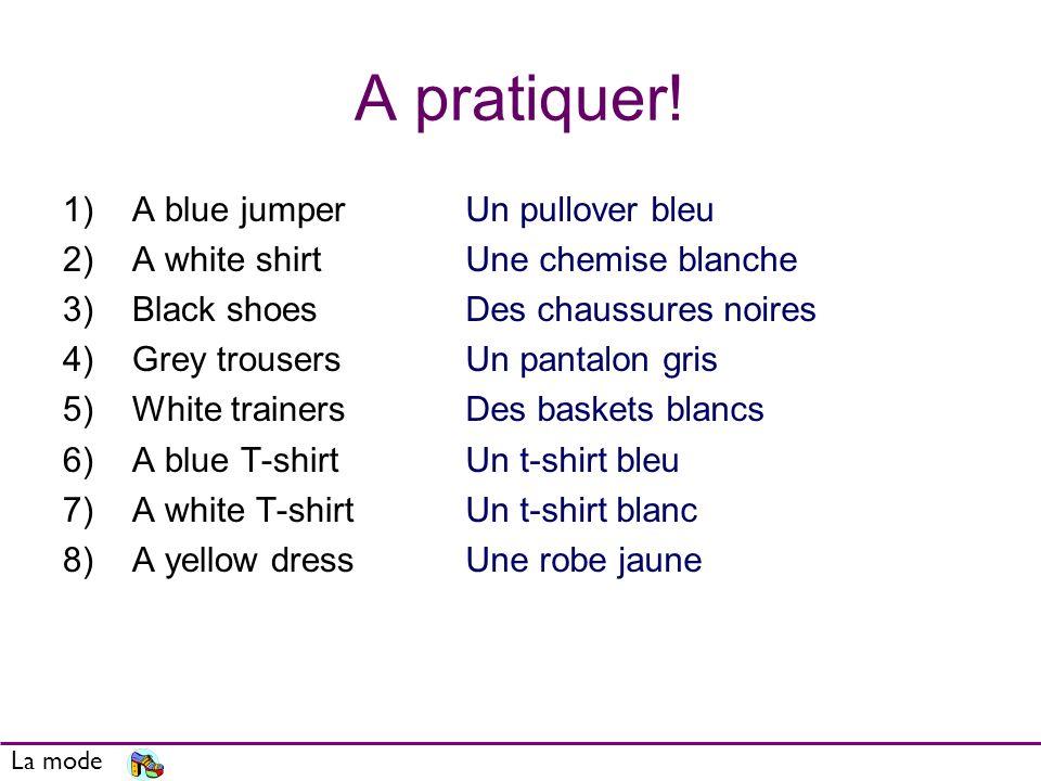 A pratiquer! A blue jumper A white shirt Black shoes Grey trousers