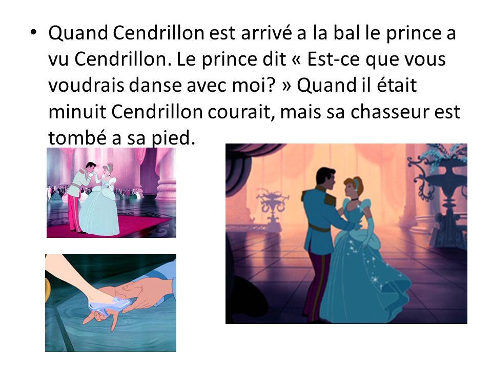 Quand Cendrillon est arrivé a la bal le prince a vu Cendrillon