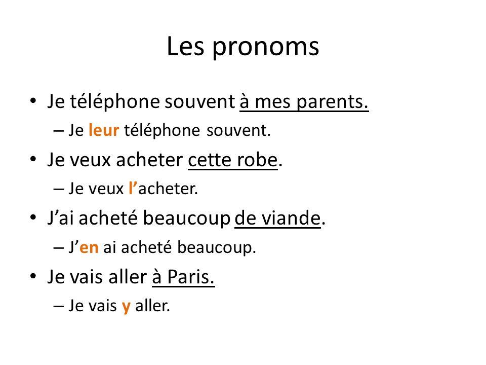 Les pronoms Je téléphone souvent à mes parents.