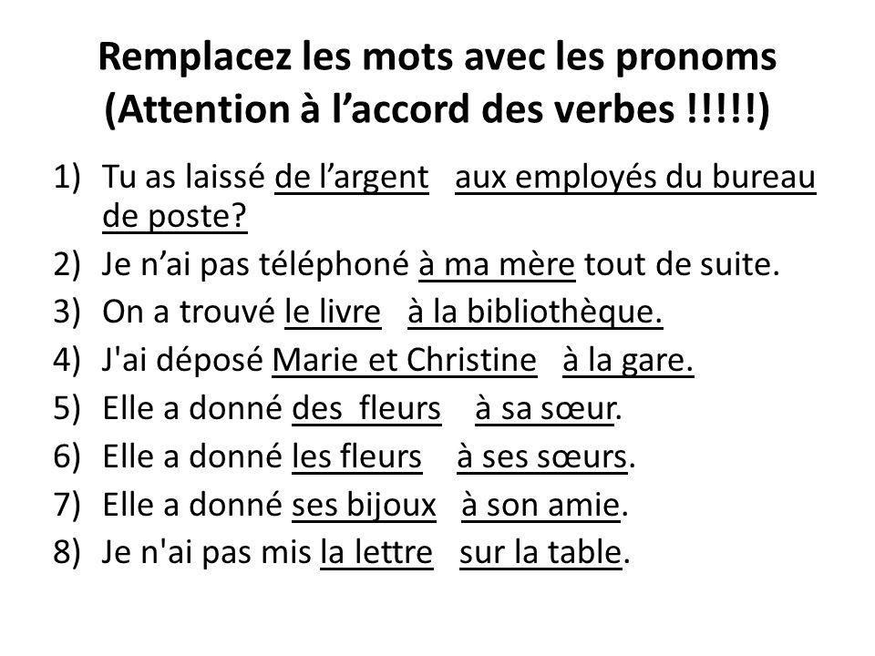 Remplacez les mots avec les pronoms (Attention à l'accord des verbes !!!!!)