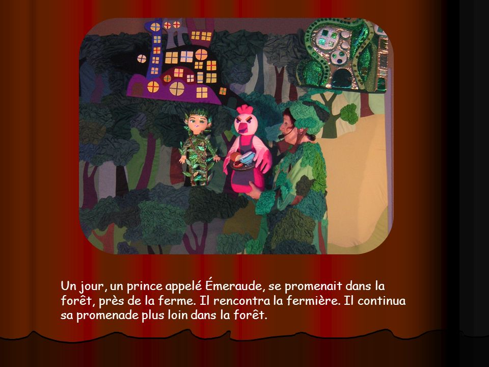 Un jour, un prince appelé Émeraude, se promenait dans la forêt, près de la ferme.