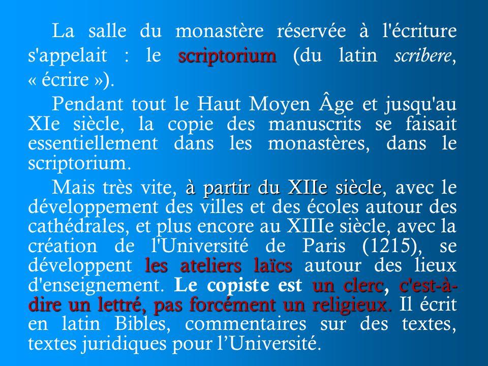 La salle du monastère réservée à l écriture s appelait : le scriptorium (du latin scribere, « écrire »).