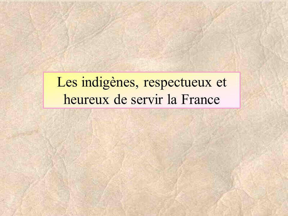 Les indigènes, respectueux et heureux de servir la France