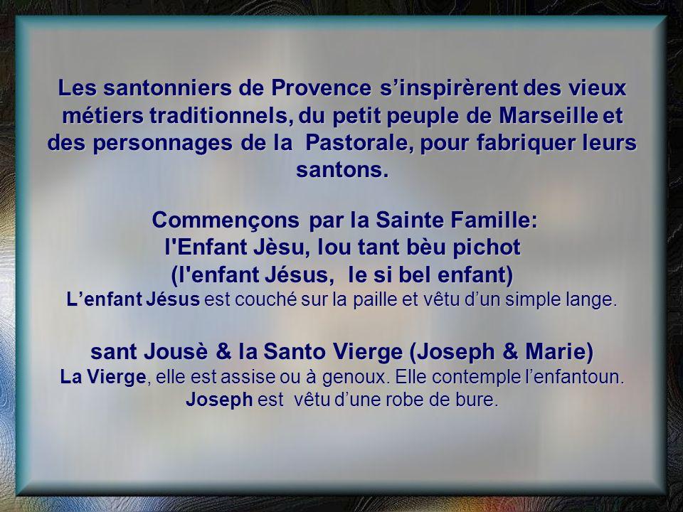 Les santonniers de Provence s'inspirèrent des vieux métiers traditionnels, du petit peuple de Marseille et des personnages de la Pastorale, pour fabriquer leurs santons.