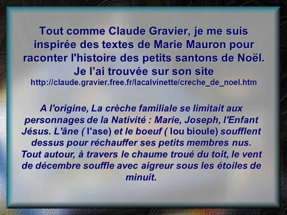 Tout comme Claude Gravier, je me suis inspirée des textes de Marie Mauron pour raconter l histoire des petits santons de Noël. Je l'ai trouvée sur son site http://claude.gravier.free.fr/lacalvinette/creche_de_noel.htm
