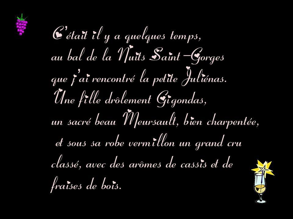 C'était il y a quelques temps, au bal de la Nuits Saint-Gorges que j'ai rencontré la petite Juliénas.