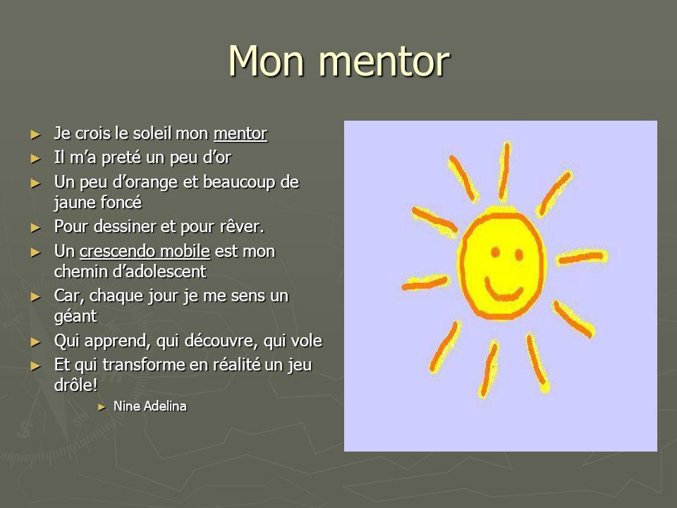 Mon mentor Je crois le soleil mon mentor Il m'a preté un peu d'or