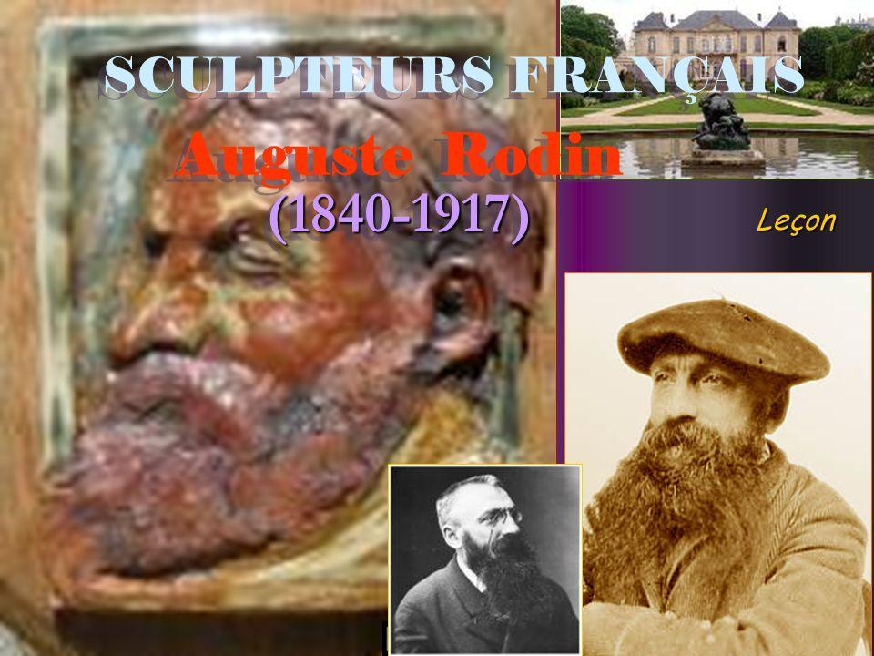 SCULPTEURS FRANÇAIS Auguste Rodin (1840-1917) Leçon